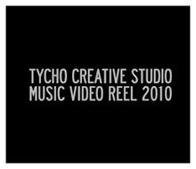 TYCHO CREATIVE STUDIO / Music Videos Showreel 2010