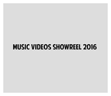 MUSIC VIDEOS SHOWREEL 2016