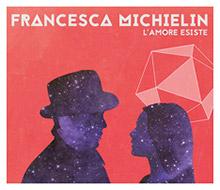 FRANCESCA MICHIELIN / L'amore Esiste